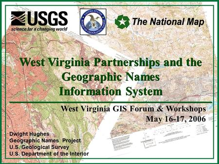 1 Dwight Hughes Geographic Names Project U.S. Geological Survey U.S. Department of the Interior West Virginia Partnerships and the Geographic Names Information.