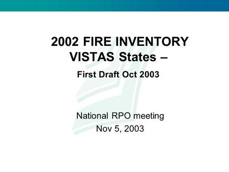 2002 FIRE INVENTORY VISTAS States – First Draft Oct 2003 National RPO meeting Nov 5, 2003.