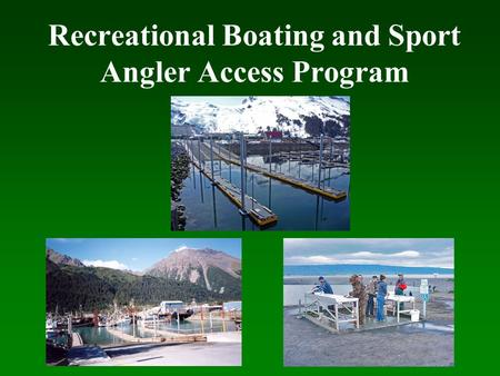 Recreational Boating and Sport Angler Access Program.