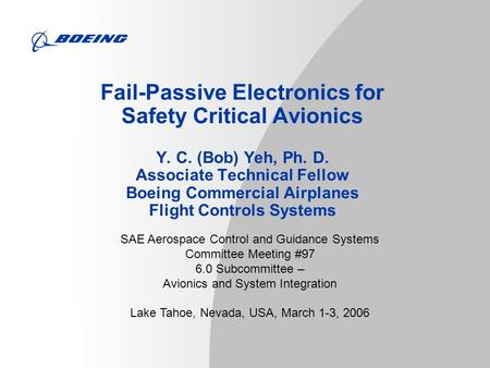 Fail-Passive Electronics for Safety Critical Avionics Y. C. (Bob) Yeh, Ph. D. Associate Technical Fellow Boeing Commercial Airplanes Flight Controls Systems.