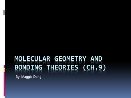 By: Maggie Dang. 9.1 Molecular Shapes  The overall shape of a molecule is determined by its bond angles, the angles made by the lines joining the nuclei.