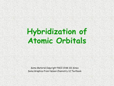 Hybridization of Atomic Orbitals Some Material Copyright PGCC CHM 101 Sinex Some Graphics from Nelson Chemistry 12 Textbook.