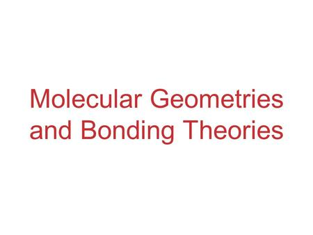 Molecular Geometries and Bonding Theories. Molecular Shapes The shape of a molecule plays an important role in its reactivity. The shape of a molecule.