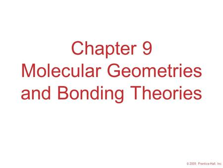 © 2009, Prentice-Hall, Inc. Chapter 9 Molecular Geometries and Bonding Theories.