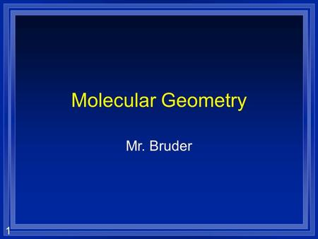 1 Molecular Geometry Mr. Bruder 2 Covalent Bonding  A metal and a nonmetal transfer electrons –An ionic bond  Two metals just mix and don't react –An.