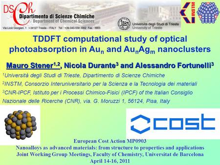 TDDFT computational study of optical photoabsorption in Au n and Au n Ag m nanoclusters Mauro Stener 1,2, Nicola Durante 3 and Alessandro Fortunelli 3.