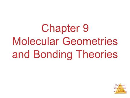 Molecular Geometries and Bonding Chapter 9 Molecular Geometries and Bonding Theories.