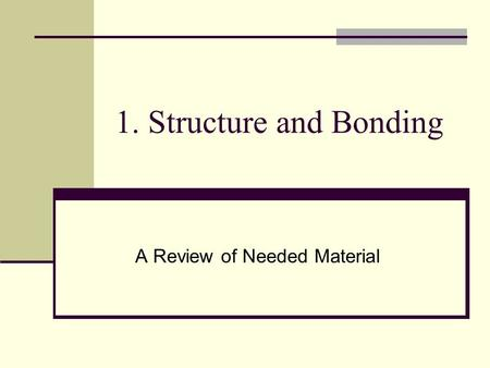 1. Structure and Bonding A Review of Needed Material.