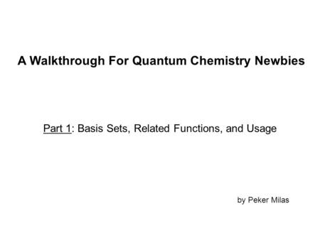 A Walkthrough For Quantum Chemistry Newbies Part 1: Basis Sets, Related Functions, and Usage by Peker Milas.