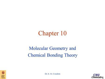Dr. S. M. Condren Chapter 10 Molecular Geometry and Chemical Bonding Theory.