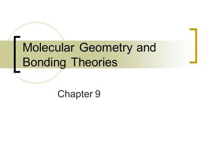 Molecular Geometry and Bonding Theories Chapter 9.