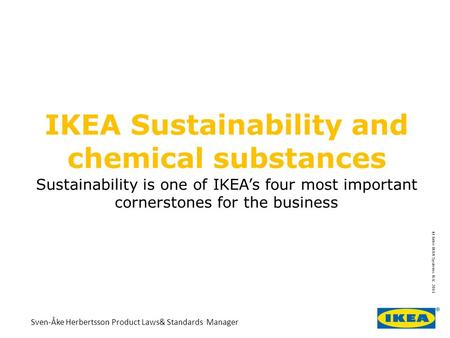 Sustainability is one of IKEA's four most important cornerstones for the business IKEA Sustainability and chemical substances Sven-Åke Herbertsson Product.