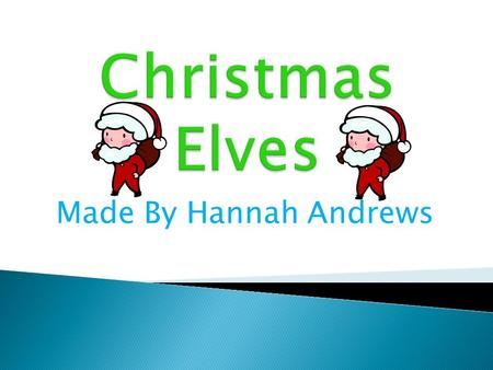 Made By Hannah Andrews Elves are very popular mythical creatures. Unlike trolls and ogres, they are generally depicted as friendly and helpful creatures.