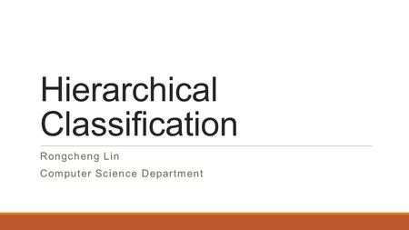 Hierarchical Classification Rongcheng Lin Computer Science Department.