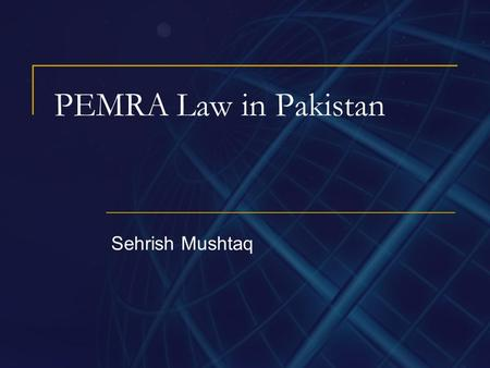 PEMRA Law in Pakistan Sehrish Mushtaq. PEMRA Pakistan Electronic Media Regulatory Authority (PEMRA) was established in March 2002 with the mandate to.