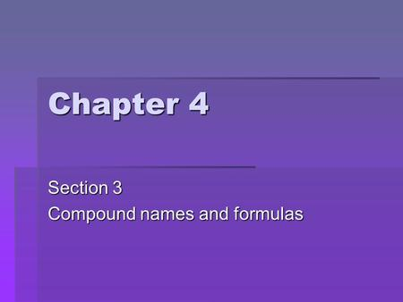 Chapter 4 Section 3 Compound names and formulas Naming Ionic Compounds  Binary compounds (Compounds with just two elements) Na 2 S 1. Name the first.