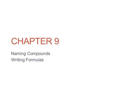 CHAPTER 9 Naming Compounds Writing Formulas. Systematic Naming There are too many compounds to remember the names of them all. Compound is made of two.