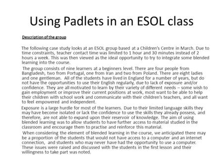 Using Padlets in an ESOL class Description of the group The following case study looks at an ESOL group based at a Children's Centre in March. Due to time.