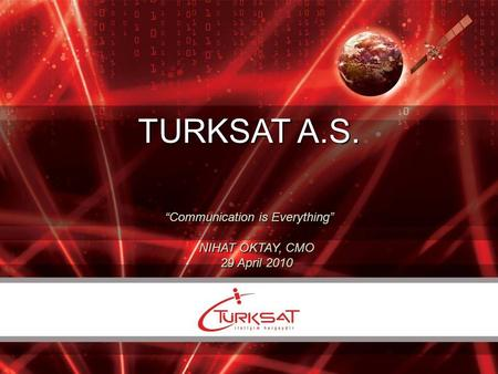 "1/22 TURKSAT A.S. ""Communication is Everything"" NIHAT OKTAY, CMO 29 April 2010."