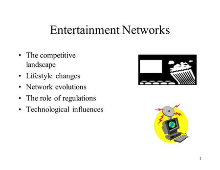1 Entertainment Networks The competitive landscape Lifestyle changes Network evolutions The role of regulations Technological influences.