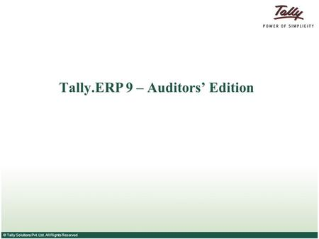 © Tally Solutions Pvt. Ltd. All Rights Reserved Tally.ERP 9 – Auditors' Edition.