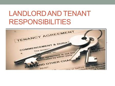LANDLORD AND TENANT RESPONSIBILITIES. Landlord responsibilities: To have the premises ready when the renter is ready to move in Premises must be habitable.