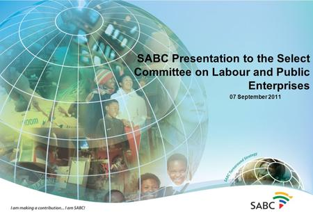 SABC Presentation to the Select Committee on Labour and Public Enterprises 07 September 2011.