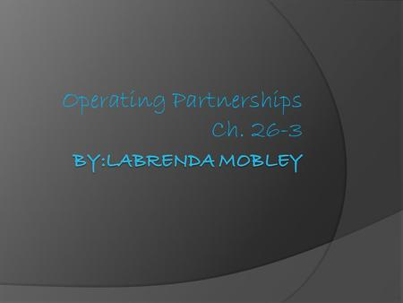 Operating Partnerships Ch. 26-3. Goals  List the powers of a partner  Explain the duties and potential liabilities of a partner Key Term: Tenancy in.