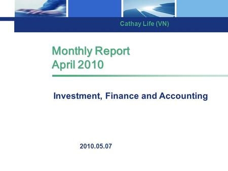 Monthly Report April 2010 2010.05.07 Investment, Finance and Accounting Cathay Life (VN)