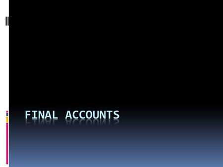 FINAL ACCOUNTS  All companies or corporations ( businesses owned by shareholders) must provide a set of final accounts consisting on three statements: