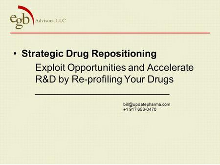 Strategic Drug Repositioning Exploit Opportunities and Accelerate R&D by Re-profiling Your Drugs ____________________________ +1.