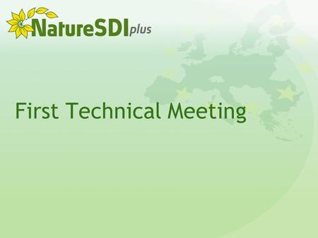 First Technical Meeting. NatureSDIplus 2 General Information Date: 23 – 25 April 2009 Hosting Partners: Tracasa & Government of Navarra Venue: Tracasa.