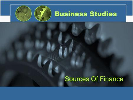 Business Studies Sources Of Finance. What do these companies have in common?