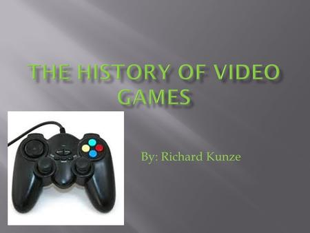 By: Richard Kunze. Video games: the50 's In the 1950's computer technology greatly improved and computers were for the first time being used for entertainment.