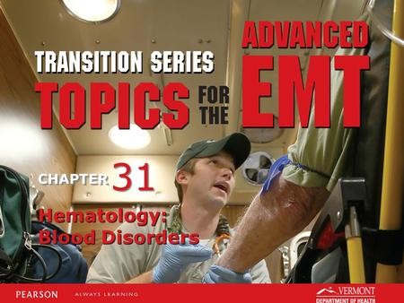 TRANSITION SERIES Topics for the Advanced EMT CHAPTER Hematology: Blood Disorders 31.
