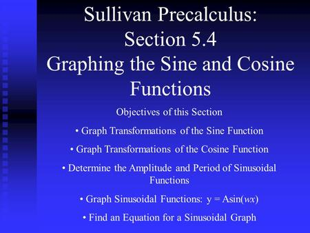 Sullivan Precalculus: Section 5.4 Graphing the Sine and Cosine Functions Objectives of this Section Graph Transformations of the Sine Function Graph Transformations.