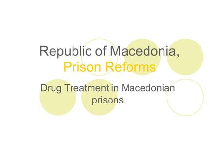 Republic of Macedonia, Prison Reforms Drug Treatment in Macedonian prisons.