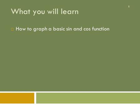 1 What you will learn  How to graph a basic sin and cos function.