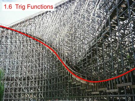 1.6 Trig Functions. The Mean Streak, Cedar Point Amusement Park, Sandusky, OH.