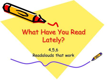 What Have You Read Lately? 4,5,6 Readalouds that work.