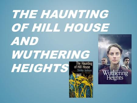 THE HAUNTING OF HILL HOUSE AND WUTHERING HEIGHTS.
