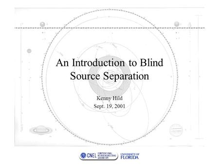 An Introduction to Blind Source Separation Kenny Hild Sept. 19, 2001.