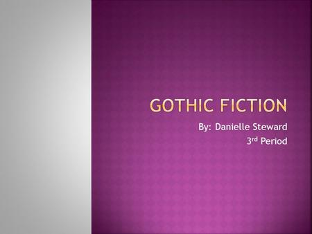By: Danielle Steward 3 rd Period.  The Gothic Era is when writers of the seventeen hundreds started writing novels that were based in terrifying and.