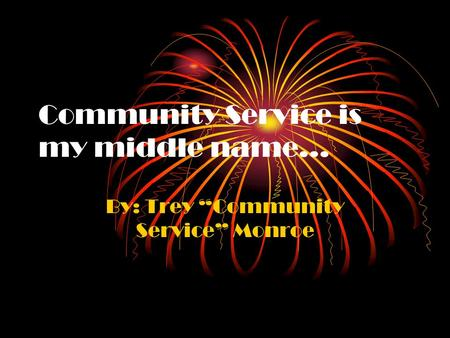 "Community Service is my middle name… By: Trey ""Community Service"" Monroe."