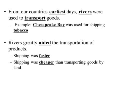 From our countries earliest days, rivers were used to transport goods. – Example: Chesapeake Bay was used for shipping tobacco Rivers greatly aided the.