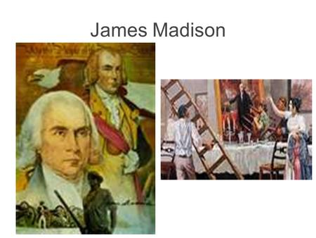 James Madison. War Hawks $, Land – Southerners wanted Florida, Westerners wanted Canada While England was busy with Napoleon in Europe, take Canada.