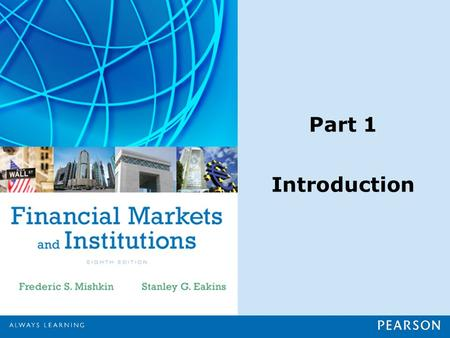 Part 1 Introduction. Chapter 1 Why Study Financial Markets and Institutions?