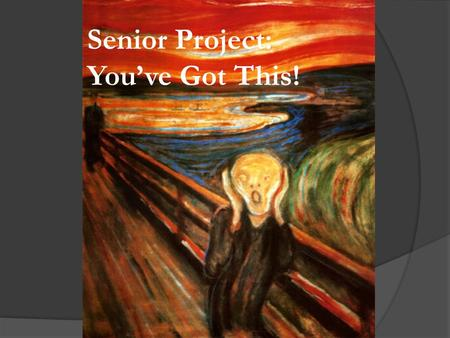 Senior Project: You've Got This!. Why Senior Project?  Because providing a service is good for you and good for the community  Because there is life.