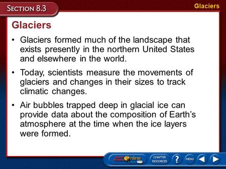 Glaciers Glaciers formed much of the landscape that exists presently in the northern United States and elsewhere in the world. Glaciers Today, scientists.