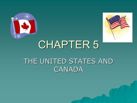 CHAPTER 5 THE UNITED STATES AND CANADA. PHYSICAL GEOGRAPHY OF THE U.S. AND CANADA Landforms * Eastern Lowlands and Appalachian Mountains * Interior Lowlands.